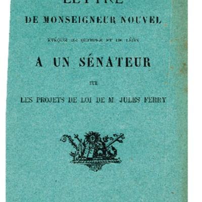 Lettre de Monseigneur Nouvel, Evêque de Quimper et de Léon, a un Sénateur sur les Projets de Loi de M. Jules Ferry