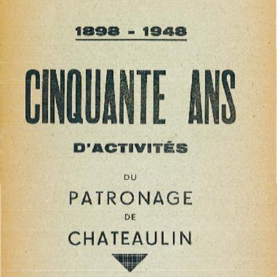 1898-1948 cinquante ans d'activités du patronage de Châteaulin