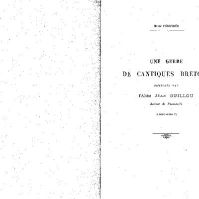 Une gerbe de cantiques bretons composés par l'abbé Jean Guillou recteur de Penmarc'h (1830-1887)