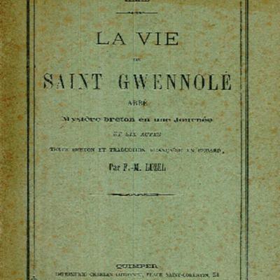 La vie de saint Gwennolé = Buhez sant Gwennolé abad : abbé : mystère breton en une journée et six actes