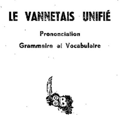 Le vannetais unifié : prononciation grammaire et vocabulaire