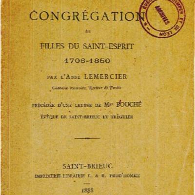 Notice sur la congrégation des Filles du Saint-Esprit : 1706-1850 précédée d'une lettre de Mgr Bouché évêque de Saint-Brieuc et Tréguier
