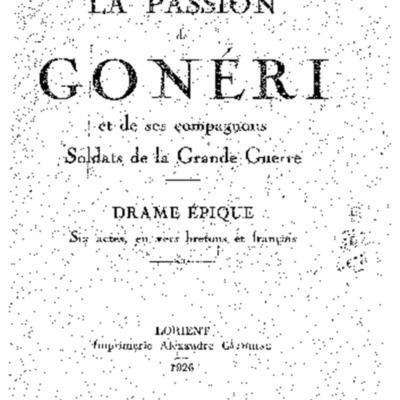 La passion de Goneri et de ses compagnons soldats de la Grande Guerre : drame épique, six actes, en vers bretons et français