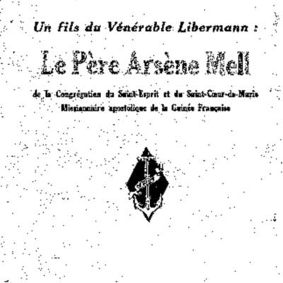 Le père Arsène Mell : de la congrégation du Saint-Esprit et du Saint-Coeur-de-Marie, missionnaire apostolique de la Guinée Française<br /><br />