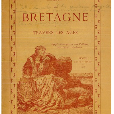 La Bretagne à travers les âges : épopée historique en onze tableaux avec chant et orchestre