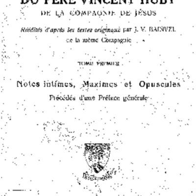 Les écrits spirituels du père Vincent Huby : de la compagnie de Jésus tome I : notes intimes, maximes et opuscules précédés d'une préface générale