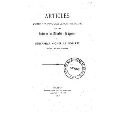 """Articles pour le procès apostolique sur les vertus et les miracles """"in specie"""" du vénérable Michel Le Nobletz prêtre et missionnaire"""