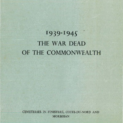The war dead of the Commonwealth : the Register of the names of those who fell in the 1939-1945 war and are buried in cemeteries in France : cemeteries in Finistere, Côtes-du-Nord and Morbihan